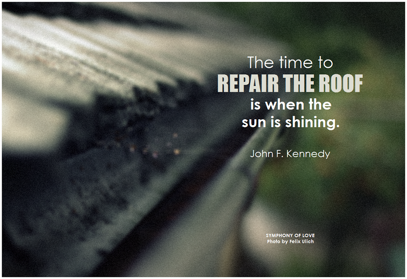 the time to repair the roof is when sun is shining
